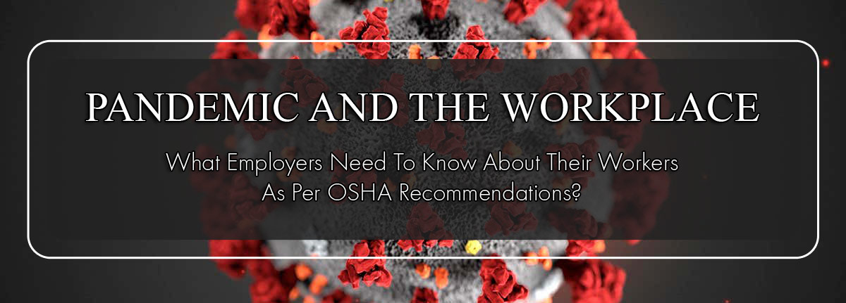 Pandemic And The Workplace, What Employers Need To Know About Their Workers As Per OSHA Recommendations?